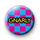 Gnarly 80s Button Badge
