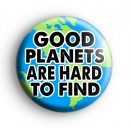 Good Planets Are Hard To Find Badge