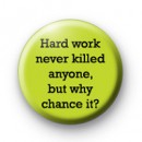 Hard work never killed anyone badges
