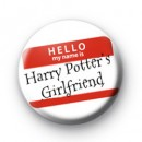 Hello My Name is Harry Potters Girlfriend badges