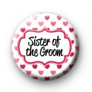 Hearts Galore Sister of the Groom badge