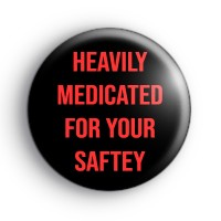 Heavily Medicated Badge