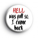 Hell Was Full So I Came Back Badge