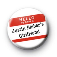 Hello My Name is Justin Biebers Girlfriend badge