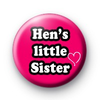 Hens Little Sister Button Badges