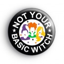 Hocus Pocus Not Your Basic Witch Badge