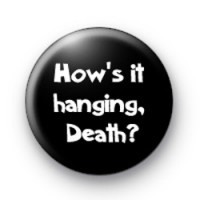 Hows it Hanging Death Bill and Ted Badges
