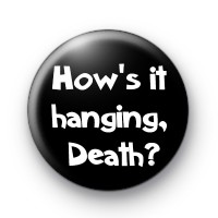Hows it Hanging Death Bill and Ted Badge thumbnail