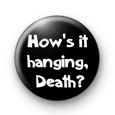 Hows it Hanging Death Bill and Ted Badge