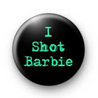 I Shot Barbie Badges