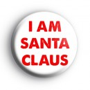 I am Santa Claus Badge