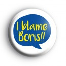 I Blame Boris Anti Brexit Badge