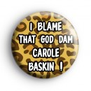 I Blame That God Damn Carole Baskin Badge