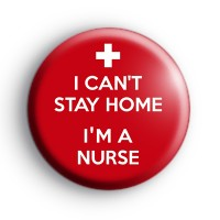 I Can't Stay Home I'm A Nurse Badge