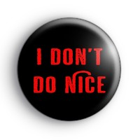 I Don't Do Nice Badge