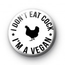 I Don't Eat Cock I'm A Vegan Badge