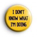 I Don't Know What I'm Doing Badge