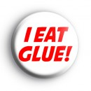 I EAT GLUE Badge