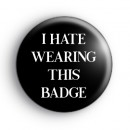 I Hate Wearing This Badge