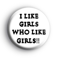 I Like Girls Who Like Girls Badge