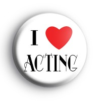 I Love Acting Button Badge