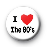 I Love the 80s Badges