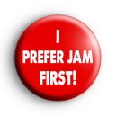 I Prefer Jam First Badge