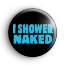 I Shower Naked Badge