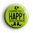 I Witch You a Happy Hallloween Badge