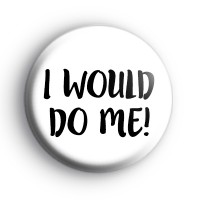 I would do ME! Badge