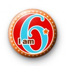 I am 6 Birthday Button Badge
