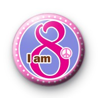 I am 8 Birthday Button Badges