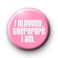 I Blogged Therefore I am badges