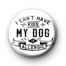 I Can't Have Kids My Dog Is Allergic Badge