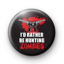 I'd Rather Be Hunting Zombies badges
