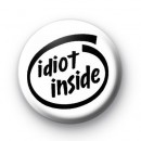 Idiot Inside Button Badge