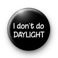 I don't do daylight badges