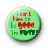 I dont have to be good badge