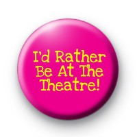 I'd rather be at the Theatre Badge
