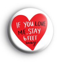 If You Love Me Stay 6 Feet Away Badge Button Badges