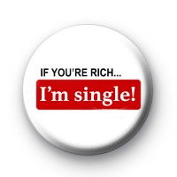 If you're rich I'm single badge