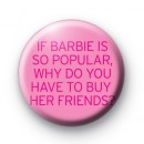 If Barbie is so Popular badges