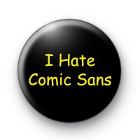 I Hate Comic Sans Badge