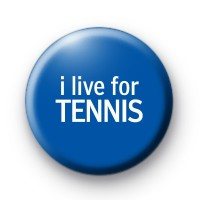 I Live For Tennis Badge