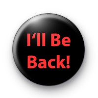 I'll Be Back Badges