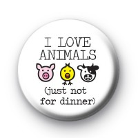 I Love Animals Just NOT For Dinner badge