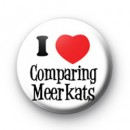I Love Comparing Meerkats Badge