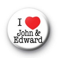I Love John and Edward Badge