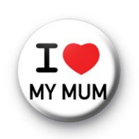 I Love My Mum badge