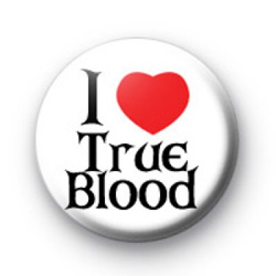 I Love True Blood Badges